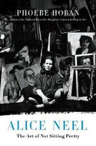Alice Neel: The Art of Not Sitting Pretty
