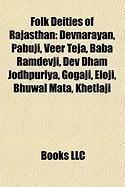 Folk Deities of Rajasthan: Devnarayan, Pabuji, Veer Teja, Baba Ramdevji, Dev Dham Jodhpuriya, Gogaji, Eloji, Bhuwal Mata, Khetlaji