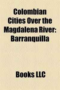 Colombian Cities Over the Magdalena River: Barranquilla, Barrancabermeja, Magdalena River, Neiva, Honda, Tolima, Puerto Boyaca, Puerto Triunfo