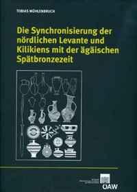 Die Synchronisierung der nordlichen Levante und Kilikiens mit der agaischen Spatbronzezeit (Denkschriften der Gesamtakademie) (German Edition)