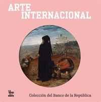 Arte internacional: Coleccion del Banco de la Republica