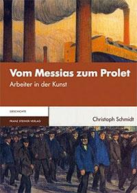 Vom Messias zum Prolet: Arbeiter in der Kunst