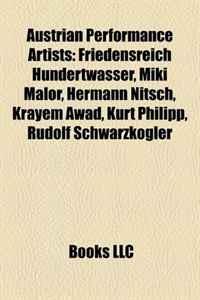 Austrian Performance Artists: Friedensreich Hundertwasser, Miki Malor, Hermann Nitsch, Krayem Awad, Kurt Philipp, Rudolf Schwarzkogler