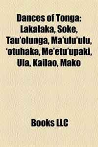 Dances of Tonga: Lakalaka, Soke, Tau'olunga, Ma'ulu'ulu, 'otuhaka, Me'etu'upaki, Ula, Kailao, Mako