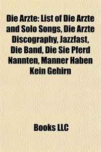 Die Arzte: List of Die Arzte and Solo Songs, Die Arzte Discography, Jazzfast, Die Band, Die Sie Pferd Nannten, Manner Haben Kein Gehirn