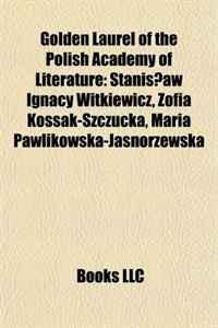 Golden Laurel of the Polish Academy of Literature: Stanislaw Ignacy Witkiewicz, Zofia Kossak-Szczucka, Maria Pawlikowska-Jasnorzewska
