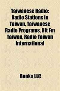 Taiwanese Radio: Radio Stations in Taiwan, Taiwanese Radio Programs, Hit Fm Taiwan, Radio Taiwan International