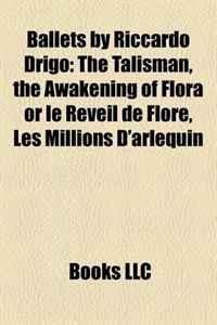 Ballets by Riccardo Drigo: The Talisman, the Awakening of Flora or le Reveil de Flore, Les Millions D'arlequin