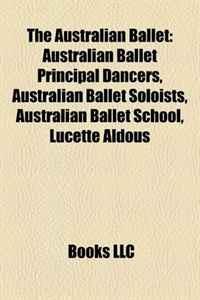 The Australian Ballet: Australian Ballet Principal Dancers, Australian Ballet Soloists, Australian Ballet School, Lucette Aldous