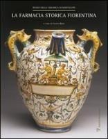 La farmacia storica fiorentina: I fornimenti in maiolica di Montelupo (secc. XV-XVIII) (Italian Edition)