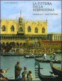 La Pittura Della Serenissima: Venezia E I Suoi Pittori (Italian Edition)