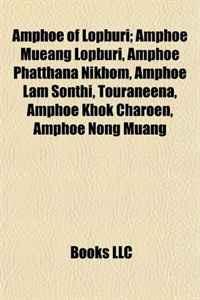 Amphoe of Lopburi: Amphoe Mueang Lopburi, Amphoe Phatthana Nikhom, Amphoe Lam Sonthi, Touraneena, Amphoe Khok Charoen, Amphoe Nong Muang