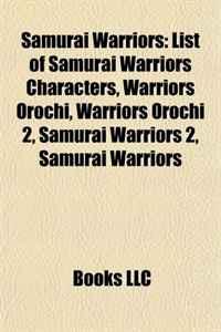Samurai Warriors: List of Samurai Warriors Characters, Warriors Orochi, Warriors Orochi 2, Samurai Warriors 2, Samurai Warriors 3