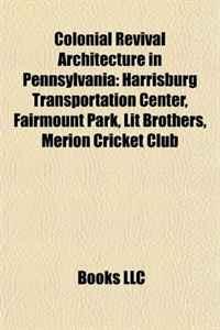 Colonial Revival Architecture in Pennsylvania: Harrisburg Transportation Center, Fairmount Park, Lit Brothers, Merion Cricket Club