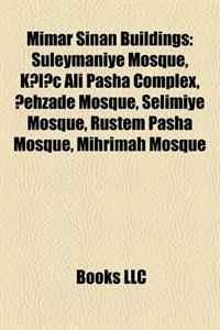 Mimar Sinan Buildings: Suleymaniye Mosque, Kilic Ali Pasha Complex, Sehzade Mosque, Selimiye Mosque, Rustem Pasha Mosque, Mihrimah Mosque