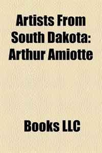 Artists From South Dakota: Arthur Amiotte, Harvey Dunn, Oscar Howe, John Sherrill Houser, Amos Bad Heart Bull, Moses Stranger Horse