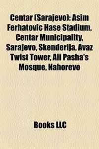 Centar (Sarajevo): Asim Ferhatovic Hase Stadium, Centar Municipality, Sarajevo, Skenderija, Avaz Twist Tower, Ali Pasha's Mosque, Nahorevo