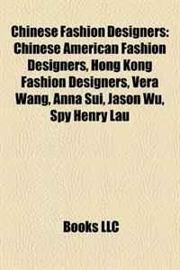 Chinese Fashion Designers: Chinese American Fashion Designers, Hong Kong Fashion Designers, Vera Wang, Anna Sui, Jason Wu, Spy Henry Lau