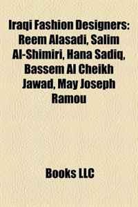 Iraqi Fashion Designers: Reem Alasadi, Salim Al-Shimiri, Hana Sadiq, Bassem Al Cheikh Jawad, May Joseph Ramou
