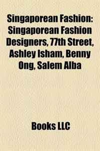 Singaporean Fashion: Singaporean Fashion Designers, 77th Street, Ashley Isham, Benny Ong, Salem Alba