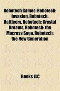 Robotech Games: Robotech: Invasion, Robotech: Battlecry, Robotech: Crystal Dreams, Robotech: the Macross Saga, Robotech: the New Generation
