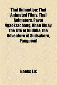 Thai Animation: Thai Animated Films, Thai Animators, Payut Ngaokrachang, Khan Kluay, the Life of Buddha, the Adventure of Sudsakorn, Pangpond