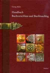Handbuch Buchverschluss und Buchbeschlag: Terminologie und Geschichte im deutschsprachigen Raum, in den Niederlanden und Italien vom Fruhen Mittelalter bis in die Gegenwart (German Edition)