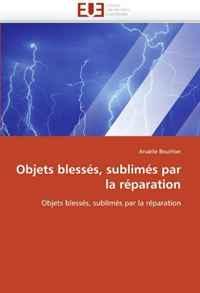 Objets blesses, sublimes par la reparation (French Edition)