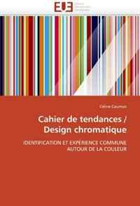 Cahier de tendances / Design chromatique: IDENTIFICATION ET EXPERIENCE COMMUNE AUTOUR DE LA COULEUR (French Edition)