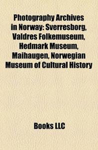 Photography Archives in Norway: Sverresborg, Valdres Folkemuseum, Hedmark Museum, Maihaugen, Norwegian Museum of Cultural History