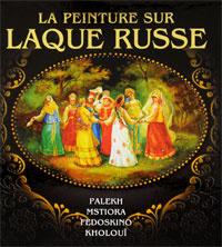 La peinture sur laque russe: Palekh, Mstiora, Fedoskino, Kholoui