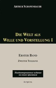 Die Welt als Wille und Vorstellung I. Erster Band. Zweiter Teilband