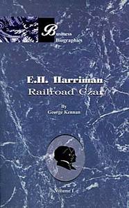 E.H. Harriman: Railroad Czar, Vol. 1