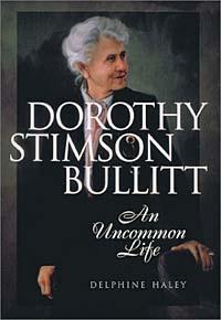 Dorothy Stimson Bullitt: An Uncommon Life