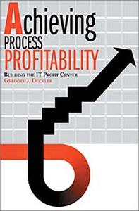 Achieving Process Profitability: Building the It Profit Center