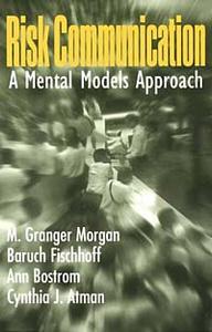 Risk Communication: A Mental Models Approach