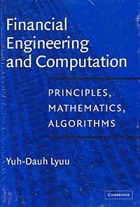 Financial Engineering and Computation: Principles, Mathematics, and Algorithms