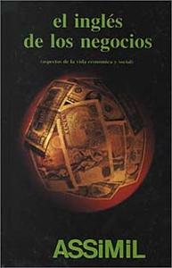 Ingles De Los Negocios /English for the Business World: Aspectos De LA Vida Economica Y Social (Metodo Diario Assimil)