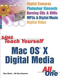 Sams Teach Yourself Mac OS X Digital Media All In One