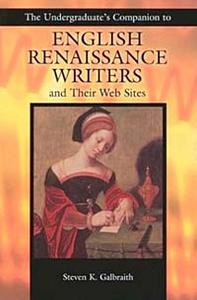 The Undergraduate's Companion to English Renaissance Writers and Their Web Sites (Undergraduate Companion Series)