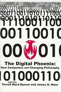 The Digital Phoenix: How Computers Are Changing Philosophy (Metaphilosophy)