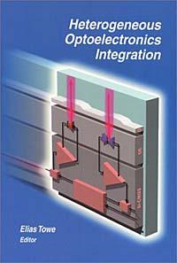 Heterogeneous Optoelectronic Integration (SPIE Press Monograph Vol. PM89)