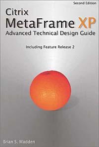 Citrix MetaFrame XP: Advanced Technical Design Guide, Second Edition
