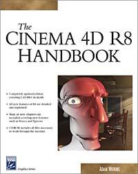 The Cinema 4d R8 Handbook (Graphics Series)