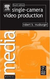 Single-Camera Video Production, Fourth Edition (Media Manuals)