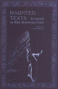Haunted Texts: Studies in Pre-Raphaelitism in Honour of William E. Fredeman