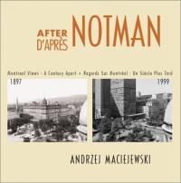 After Notman/D'Aprs Notman: Montreal Views : A Century Apart/Regards Sur Montreal : UN Siecle Plus Tard