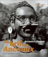De Bril Van Anceaux/Anceaux's Glasses: Volkenkundige Fotografie Vanaf 1860/Anthropological Photography Since 1860