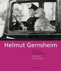 Helmut Gernsheim: Pionier Der Fotogeschichte/Pioneer of Photo History