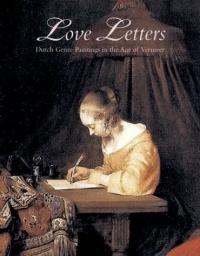 Love Letters: Dutch Genre Paintings in the Age of Vermeer
